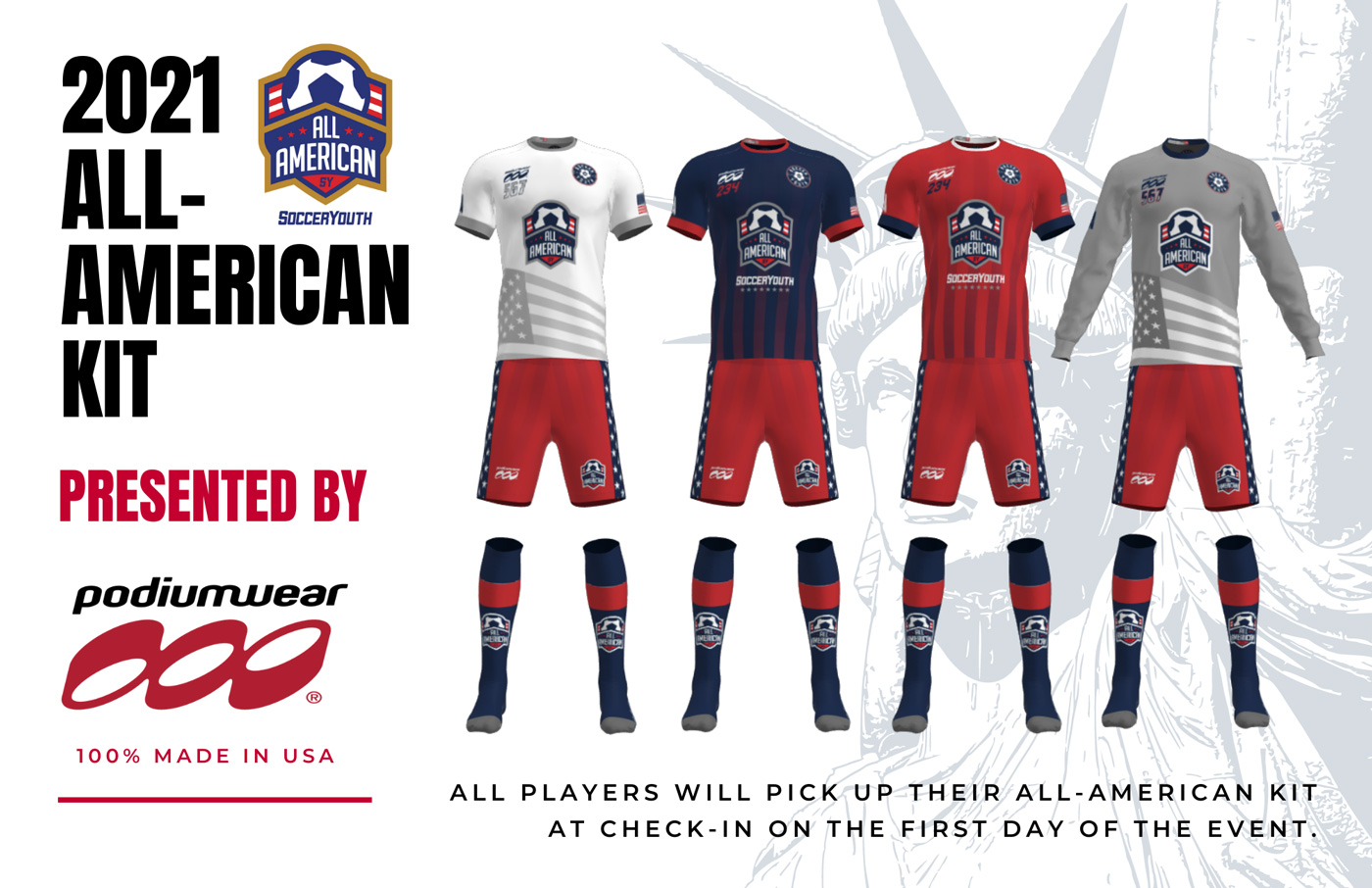 Soccer Youth 2021 All-American Kit Presented By Podiumwear. 100% Made in the USA.  All players will pick up their All-American Kit at check-in on the first day of the event.