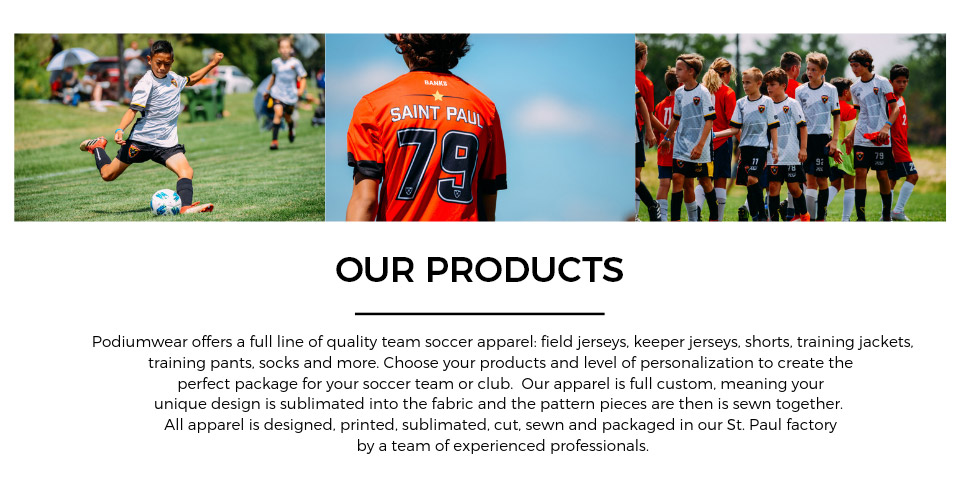 Our Products - Podiumwear offers a full line of quality team soccer apparel: field jerseys, keeper jerseys, shorts, training jackets, training pants, socks and more.